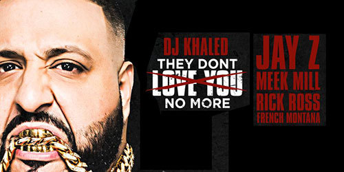 DJ-Khaled-feat-Jay-Z_-Meek-Mill_-Rick-Ross_-French-Montana---They-Don_t-Love-No-More-feat